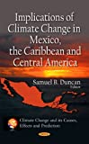 Implications of Climate Change in Mexico, the Caribbean and Central America, Samuel B. Duncan, 1611228492