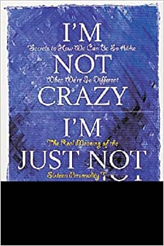 I'm Not Crazy, I'm Just Not You: The Real Meaning of the 16 Personality Types by Roger Pearman (2009-06-04)