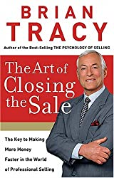 The Art of Closing the Sale: The Key to Making More Money Faster in the World of Professional Selling (Hardback) - Common