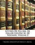 Lettres de Feu Mr de Haller Contre M de Voltaire, Voltaire and Albrecht Von Haller, 1144311195