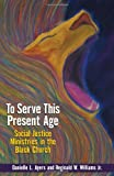 To Serve This Present Age, Danielle L. Ayers and Reginald W. Williams, 0817017283