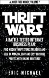 Limited Time 40% Off Sale!  Thrift Warsis the first book to provide instruction on all aspects of building a successful online home business selling books, vintage collectibles and selling used clothes and other products on multiple i...