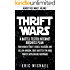 Thrift Wars  [Updated 1/5/16]: A Battle-Tested Internet Business Plan: Find Hidden Thrift Stores Treasure and Sell on Amazon, eBay and Etsy for Huge Profits ... Online Arbitrage (Almost Free Money Book 8)