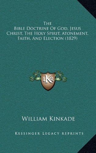 The Bible Doctrine Of God, Jesus Christ, The Holy Spirit, Atonement, Faith, And Election (1829)