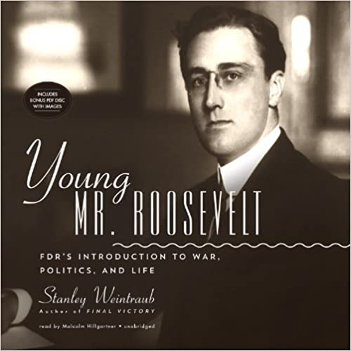 Ebooks informatiques gratuits télécharger pdf Young Mr. Roosevelt: FDR's Introduction to War, Politics, and Life by Stanley Weintraub (French Edition) PDF PDB