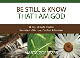 Be Still & Know That I Am God: 31 Days of God's Creation Reminders of His Love, Comfort, & Promises