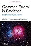 Common Errors in Statistics (and How to Avoid Them), Good, Phillip I. and Hardin, James W., 1118294394