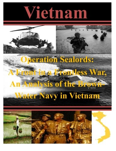 - Operation Sealords: A Front in a Frontless War, An Analysis of the Brown-Water Navy in Vietnam