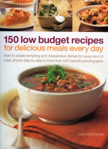 150 Low Budget Recipes For Delicious Meals Every Day: How to create tempting and inexpensive dishes for every kind of meal, shown step by step in more than 500 beautiful photographs ebook