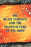 The Blast Furnace and the Manufacture of Pig Iron, Robert Forsythe, 142761461X