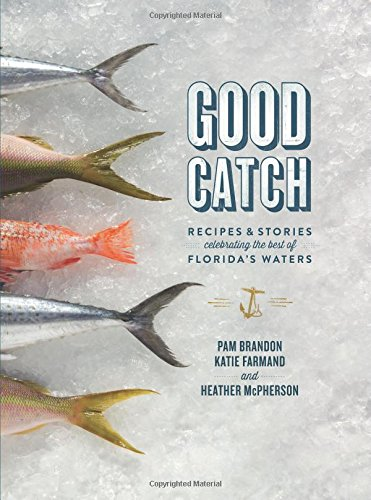 Good Catch: Recipes and Stories Celebrating the Best of Florida