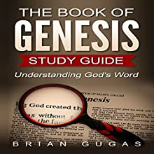 The Book of Genesis Study Guide: Understanding God's Word: 66 Bible Books Overview, Volume 1 Audiobook by Brian Gugas Narrated by Nathan Rollins