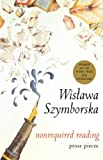 Nonrequired Reading, Wislawa Szymborska, 0151006601