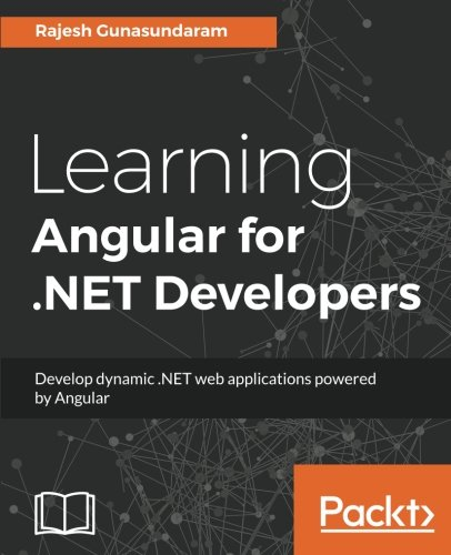 Learning Angular for .NET Developers: Develop dynamic .NET web applications powered by Angular by Packt Publishing - ebooks Account