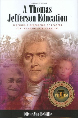A Thomas Jefferson Education: Teaching a Generation of Leaders for the Twenty-first Century by Oliver Van DeMille (January 1, 2006) Hardcover