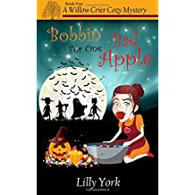 Bobbin' For One Bad Apple (A Willow Crier Cozy Mystery Book 5) (Willow Crier Cozy Mysteries) (Volume 5)