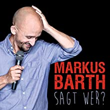 Sagt wer? Rede von Markus Barth Gesprochen von: Markus Barth