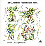 Ray Anderson Pocket Brass Band : Sweet Chicago Suite