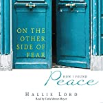 On the Other Side of Fear: How I Found Peace | Hallie Lord