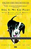 Dog Is My Co-Pilot: Great Writers on the World's