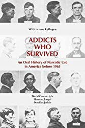 Addicts Who Survived: An Oral History of Narcotic Use in America before 1965