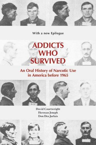 Download Addicts Who Survived: An Oral History of Narcotic Use in America before 1965 pdf