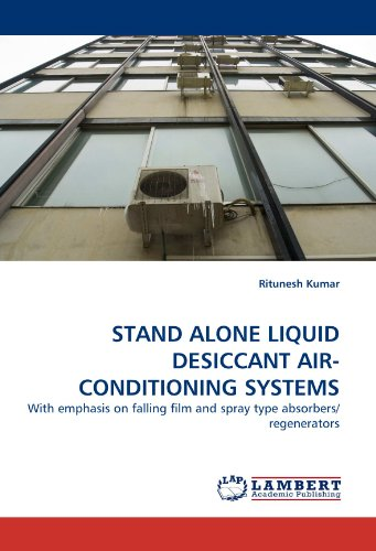 - STAND ALONE LIQUID DESICCANT AIR-CONDITIONING SYSTEMS: With emphasis on falling film and spray type absorbers/regenerators