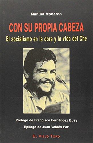 Descargar Libro Con Su Propia Cabeza: El Socialismo En La Obra Y La Vida Del Che Manuel Monereo