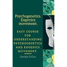 Psychogenetics. Eugenics movement: Easy course for understanding psychogenetics and eugenics movement.