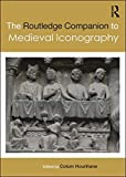 The Routledge Companion to Medieval Iconography (Routledge Art History and Visual Studies Companions)