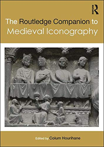 The Routledge Companion to Medieval Iconography (Routledge Art History and Visual Studies Companions) por Colum Hourihane