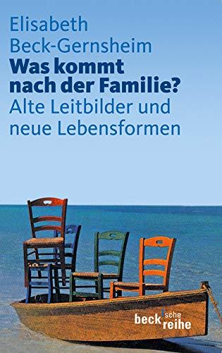 was-kommt-nach-der-familie-alte-leitbilder-und-neue-lebensformen-beck-sche-reihe