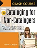 Crash Course in Cataloging for Non-Catalogers, Allison G. Kaplan, 1591584019