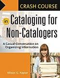 Crash Course in Cataloging for Non-Catalogers, Allison G. Kaplan, 1591584019