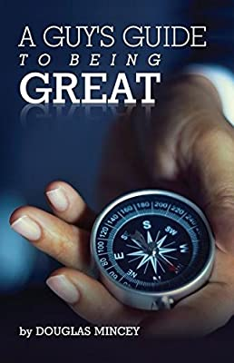 A Guy's Guide to Being Great