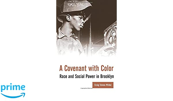 A Covenant with Color: Race and Social Power in Brooklyn ...