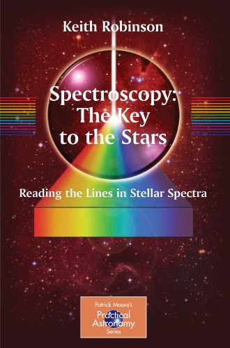 Spectroscopy: The Key to the Stars: Reading the Lines in Stellar Spectra (The Patrick Moore Practical Astronomy Series)
