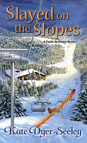 Slayed on the Slopes (A Pacific Northwest Mystery) by [Dyer-Seeley, Kate]