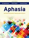 Aphasia and Related Neurogenic Communication Disorders, Ilias Papathanasiou and Patrick Coppens, 0763771007