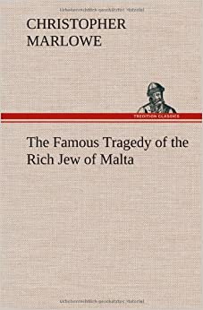 The Famous Tragedy of the Rich Jew of Malta