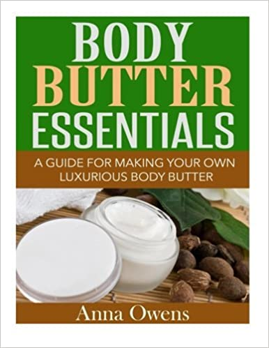 Book Body Butter Essentials: A Guide For Making Your Own Luxurious Body Butter by Anna Owens (2015-03-06)