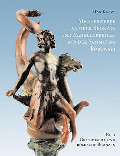 Meisterwerke antiker Bronzen und Metallarbeiten aus der Sammlung Borowski, Band 1: Griechische und romische Bronzen (Meisterwerke Antiker Bronzen Und Mettalarbeiten Aus Der Sammlung Borowski)