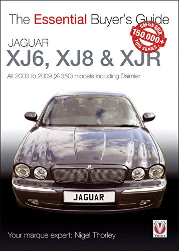 Jaguar XJ6, XJ8 & XJR: All 2003 to 2009 (X-350) models including Daimler (Essential Buyer's Guide)
