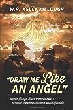 Draw Me Like an Angel, Wr Kelly Killough, 1478715375