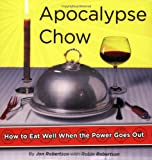 img - for Apocalypse Chow: How to Eat Well When the Power Goes Out book / textbook / text book