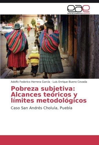 Descargar Libro Pobreza Subjetiva: Alcances Teóricos Y Límites Metodológicos: Caso San Andrés Cholula, Puebla Adolfo Federico Herrera García