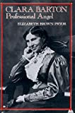 Clara Barton: Professional Angel by Elizabeth Brown Pryor front cover