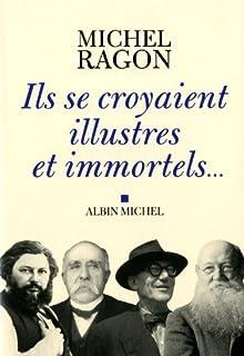 Ils se croyaient illustres et immortels..., Ragon, Michel