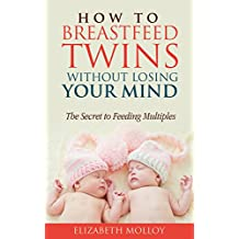 How to Breastfeed Twins Without Losing Your Mind: The Secret to Feeding Multiples