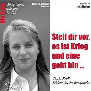 Stell dir vor, es ist Krieg und eine geht hin: Tanja Kreil (Mutige Frauen verändern die Welt) Hörbuch